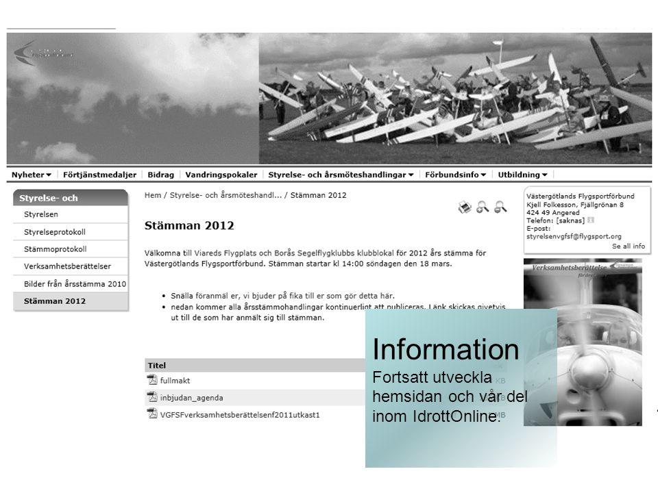 Information Fortsatt utveckla hemsidan och vår del inom IdrottOnline.