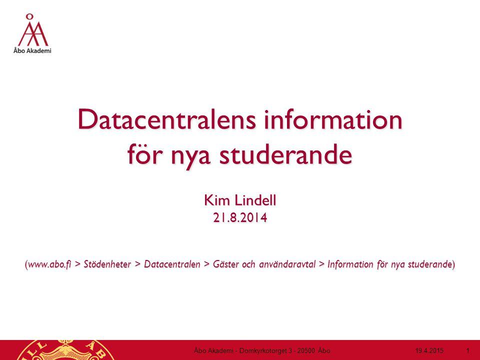 19.4.2015Åbo Akademi - Domkyrkotorget 3 - 20500 Åbo 1 Datacentralens information för nya studerande Kim Lindell 21.8.2014 (www.abo.fi > Stödenheter >