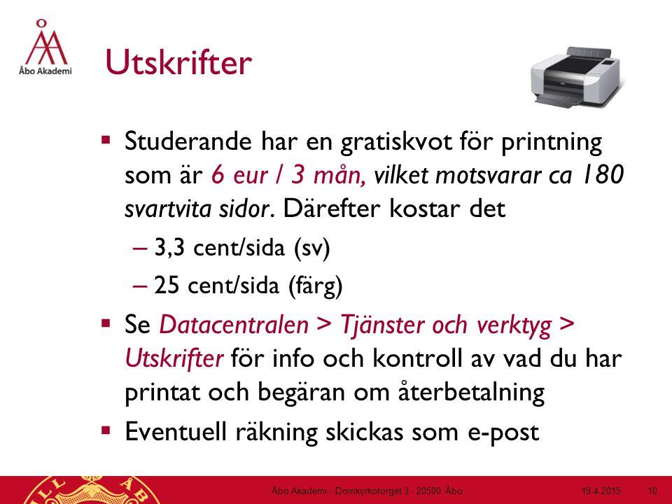 19.4.2015Åbo Akademi - Domkyrkotorget 3 - 20500 Åbo 10 Utskrifter  Studerande har en gratiskvot för printning som är 6 eur / 3 mån, vilket motsvarar