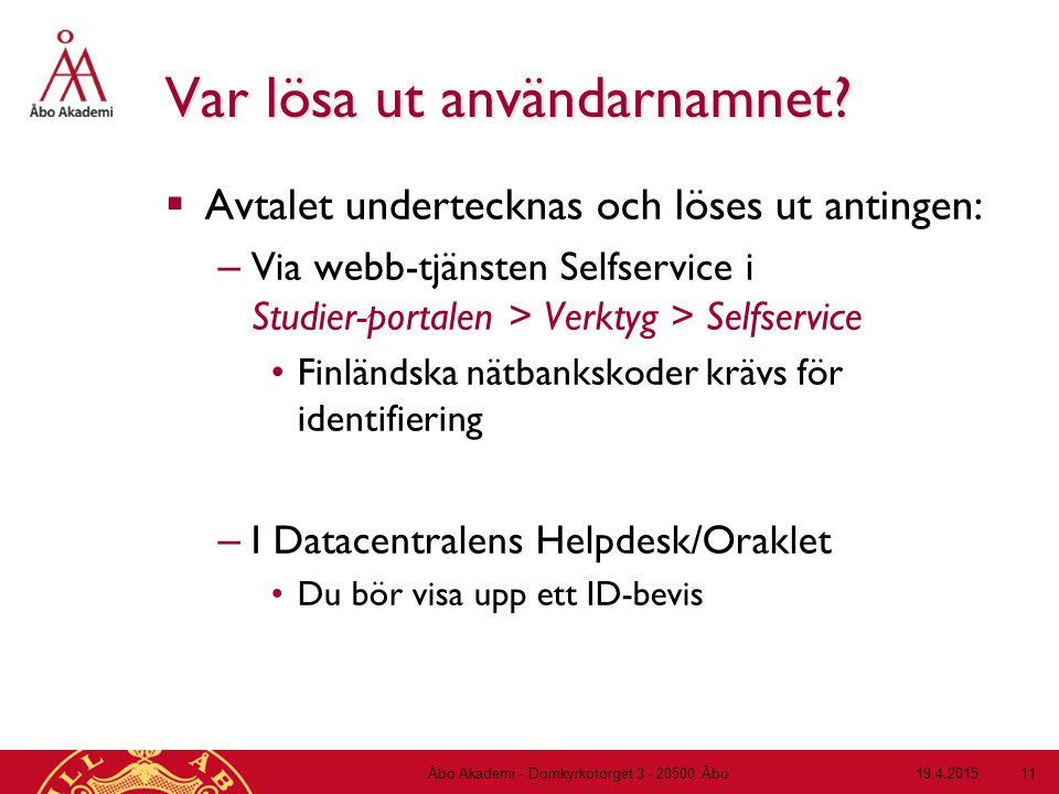 19.4.2015Åbo Akademi - Domkyrkotorget 3 - 20500 Åbo 11 Var lösa ut användarnamnet?  Avtalet undertecknas och löses ut antingen: – Via webb-tjänsten S