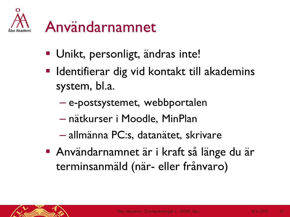 19.4.2015Åbo Akademi - Domkyrkotorget 3 - 20500 Åbo 12 Användarnamnet  Unikt, personligt, ändras inte!  Identifierar dig vid kontakt till akademins