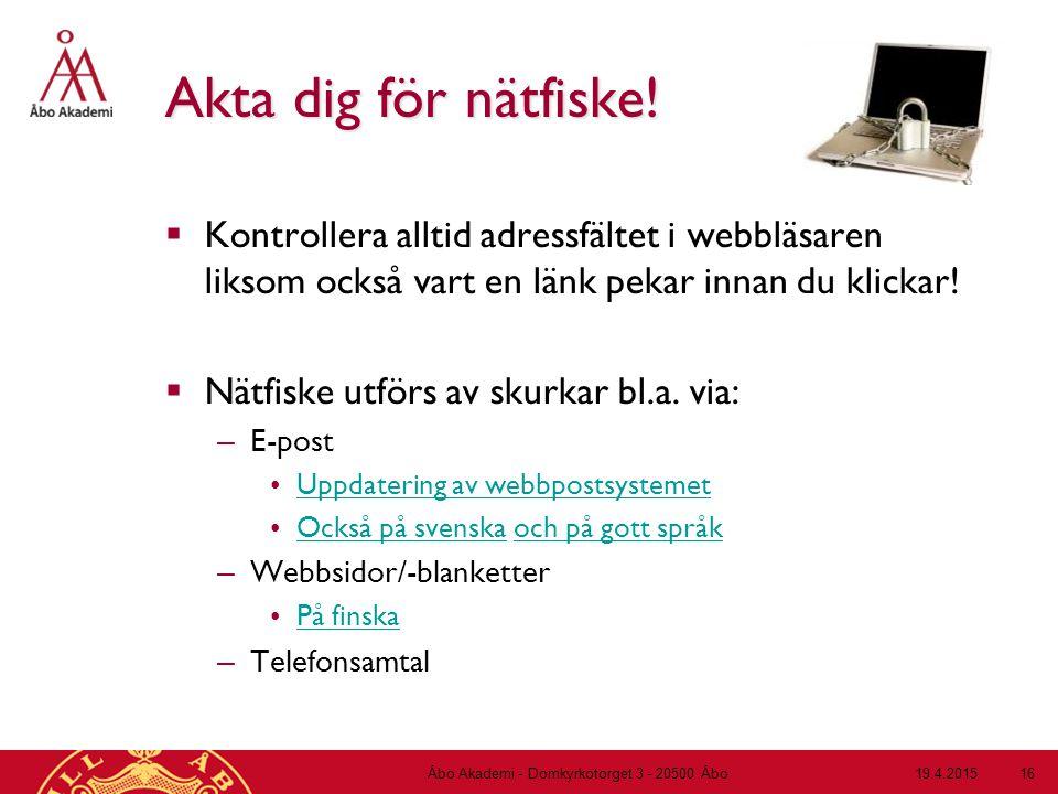 19.4.2015Åbo Akademi - Domkyrkotorget 3 - 20500 Åbo 16 Akta dig för nätfiske!  Kontrollera alltid adressfältet i webbläsaren liksom också vart en län