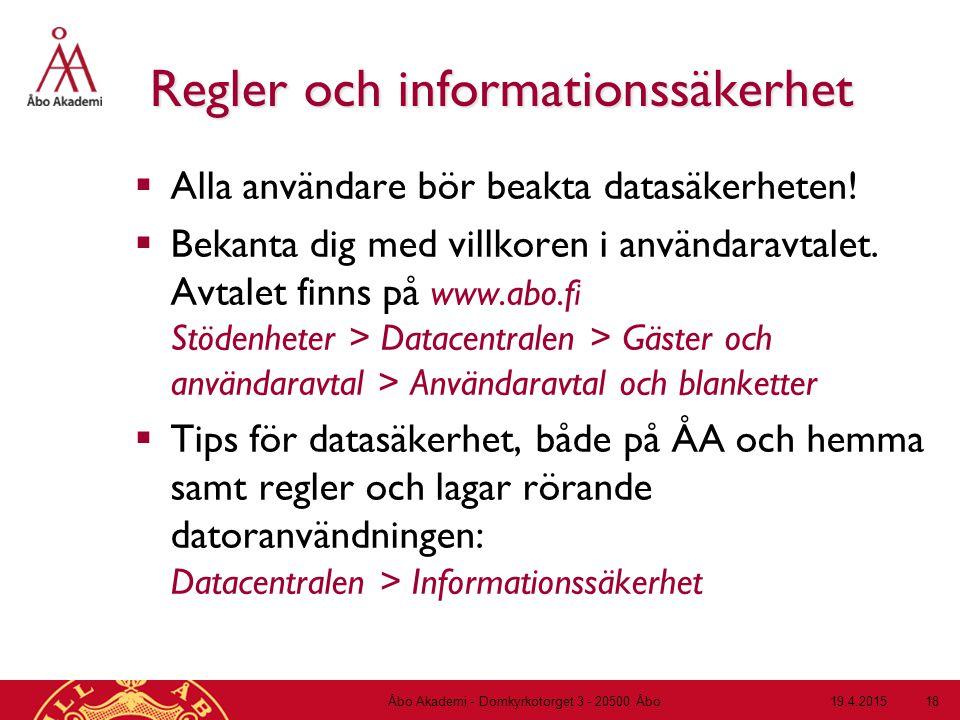 19.4.2015Åbo Akademi - Domkyrkotorget 3 - 20500 Åbo 18 Regler och informationssäkerhet  Alla användare bör beakta datasäkerheten!  Bekanta dig med v