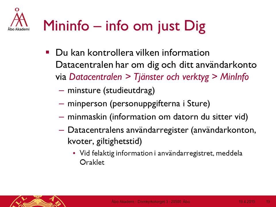 19.4.2015Åbo Akademi - Domkyrkotorget 3 - 20500 Åbo 19 Mininfo – info om just Dig  Du kan kontrollera vilken information Datacentralen har om dig och