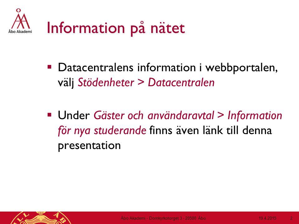 19.4.2015Åbo Akademi - Domkyrkotorget 3 - 20500 Åbo 2 Information på nätet  Datacentralens information i webbportalen, välj Stödenheter > Datacentral
