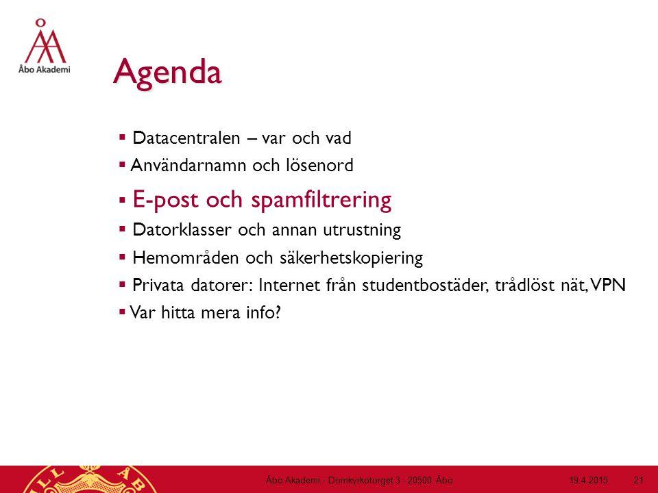 19.4.2015Åbo Akademi - Domkyrkotorget 3 - 20500 Åbo 21 Agenda  Datacentralen – var och vad  Användarnamn och lösenord  E-post och spamfiltrering 
