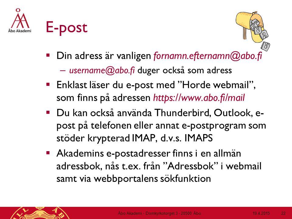 19.4.2015Åbo Akademi - Domkyrkotorget 3 - 20500 Åbo 22 E-post  Din adress är vanligen fornamn.efternamn@abo.fi – username@abo.fi duger också som adre