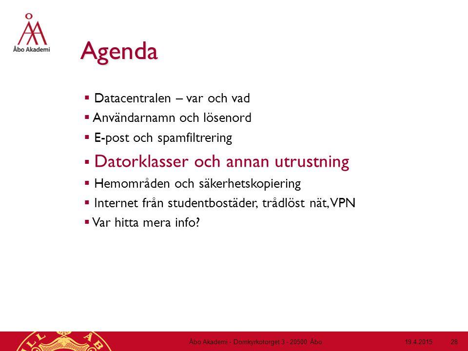 19.4.2015Åbo Akademi - Domkyrkotorget 3 - 20500 Åbo 28 Agenda  Datacentralen – var och vad  Användarnamn och lösenord  E-post och spamfiltrering 