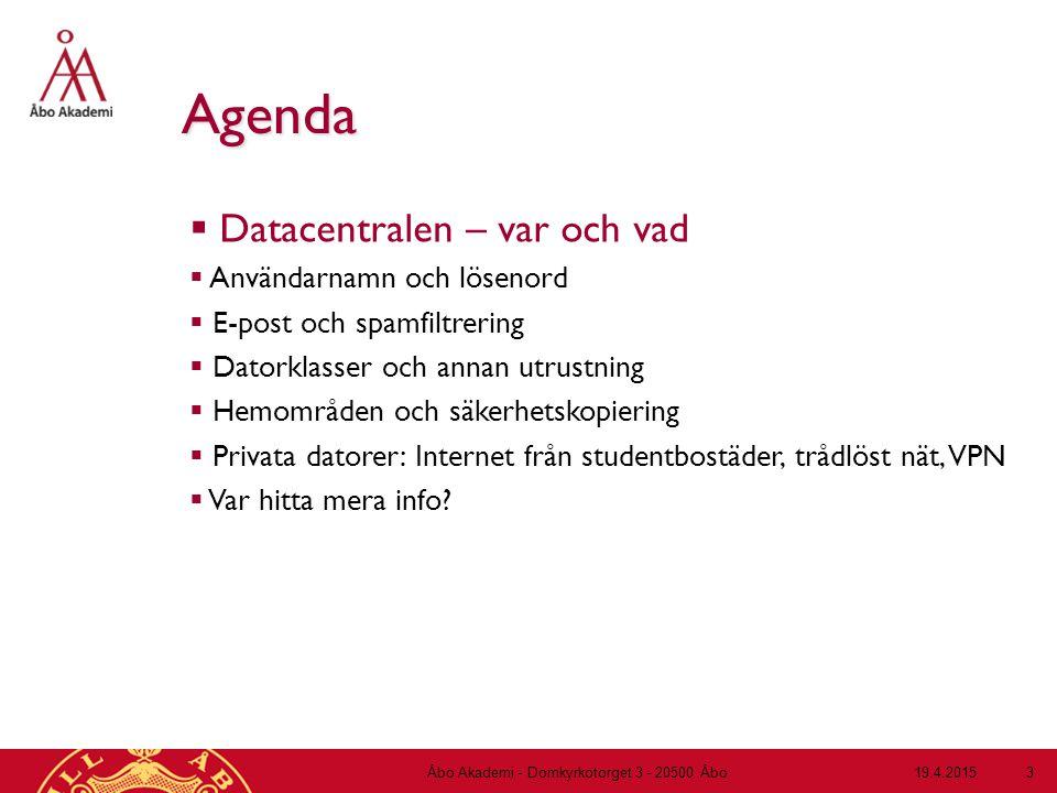 19.4.2015Åbo Akademi - Domkyrkotorget 3 - 20500 Åbo 3 Agenda  Datacentralen – var och vad  Användarnamn och lösenord  E-post och spamfiltrering  D