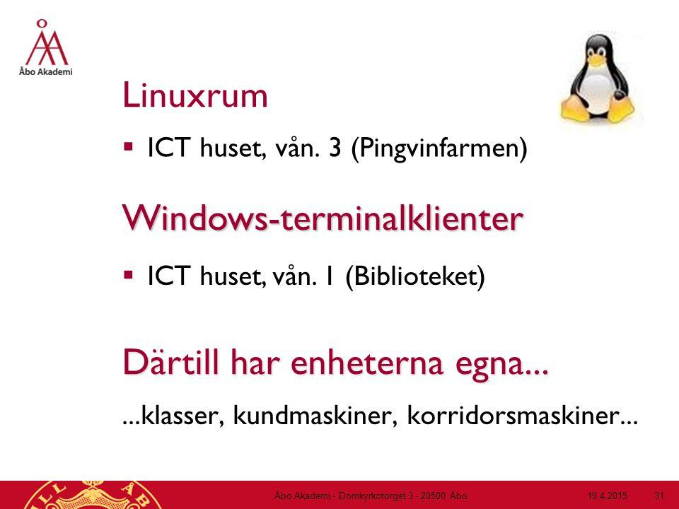 19.4.2015Åbo Akademi - Domkyrkotorget 3 - 20500 Åbo 31 Linuxrum  ICT huset, vån. 3 (Pingvinfarmen) Windows-terminalklienter  ICT huset, vån. 1 (Bibl