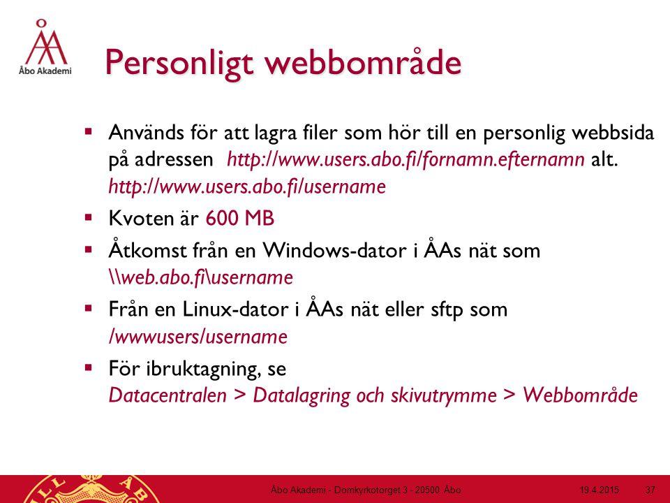 19.4.2015Åbo Akademi - Domkyrkotorget 3 - 20500 Åbo 37 Personligt webbområde  Används för att lagra filer som hör till en personlig webbsida på adres