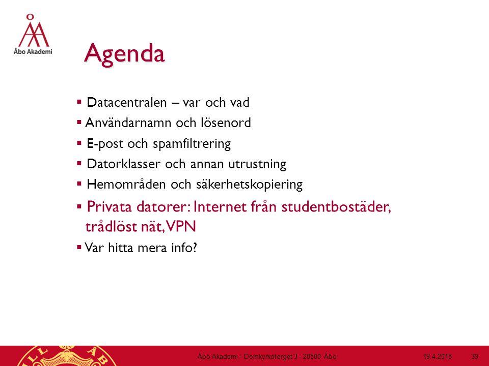 19.4.2015Åbo Akademi - Domkyrkotorget 3 - 20500 Åbo 39 Agenda  Datacentralen – var och vad  Användarnamn och lösenord  E-post och spamfiltrering 