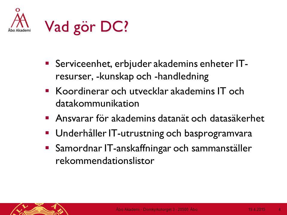 19.4.2015Åbo Akademi - Domkyrkotorget 3 - 20500 Åbo 4 Vad gör DC?  Serviceenhet, erbjuder akademins enheter IT- resurser, -kunskap och -handledning 