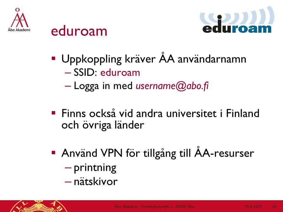 19.4.2015Åbo Akademi - Domkyrkotorget 3 - 20500 Åbo 42 eduroam  Uppkoppling kräver ÅA användarnamn – SSID: eduroam – Logga in med username@abo.fi  F