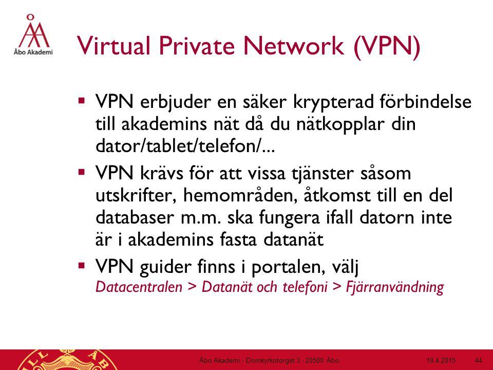 19.4.2015Åbo Akademi - Domkyrkotorget 3 - 20500 Åbo 44 Virtual Private Network (VPN)  VPN erbjuder en säker krypterad förbindelse till akademins nät