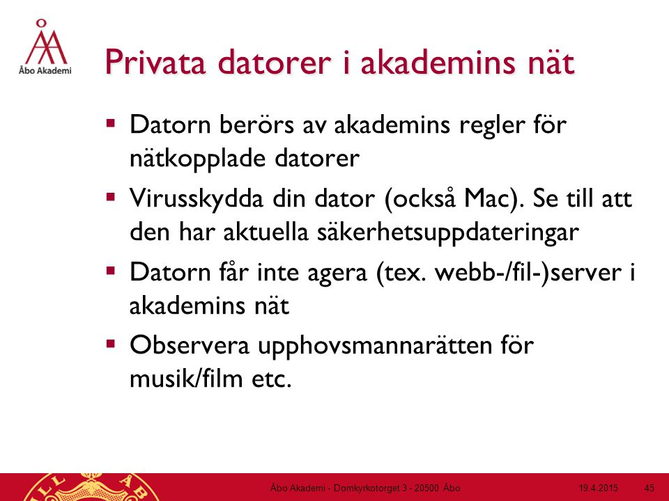 19.4.2015Åbo Akademi - Domkyrkotorget 3 - 20500 Åbo 45 Privata datorer i akademins nät  Datorn berörs av akademins regler för nätkopplade datorer  V