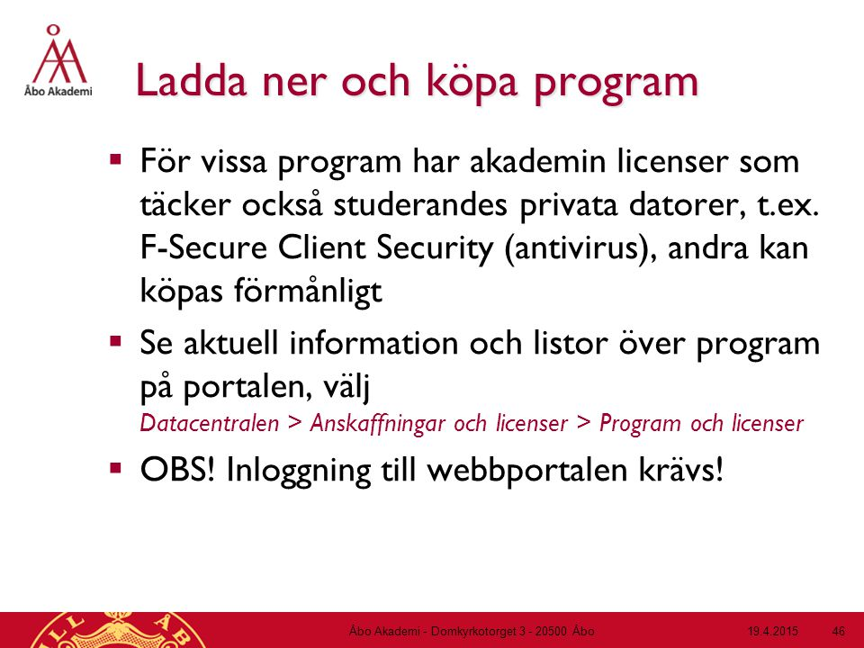 19.4.2015Åbo Akademi - Domkyrkotorget 3 - 20500 Åbo 46 Ladda ner och köpa program  För vissa program har akademin licenser som täcker också studerand