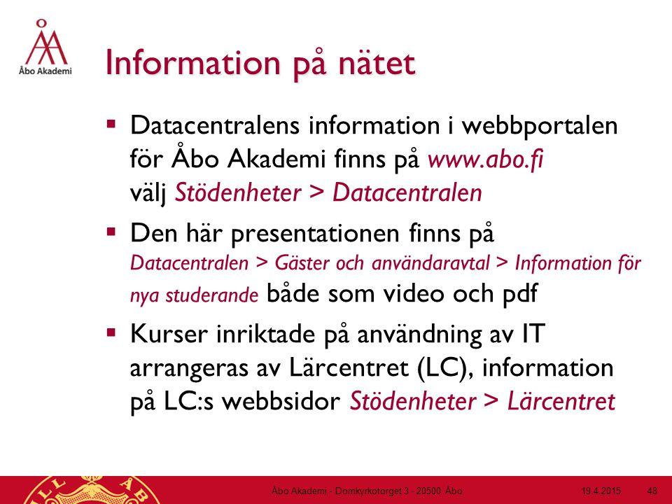 19.4.2015Åbo Akademi - Domkyrkotorget 3 - 20500 Åbo 48 Information på nätet  Datacentralens information i webbportalen för Åbo Akademi finns på www.a