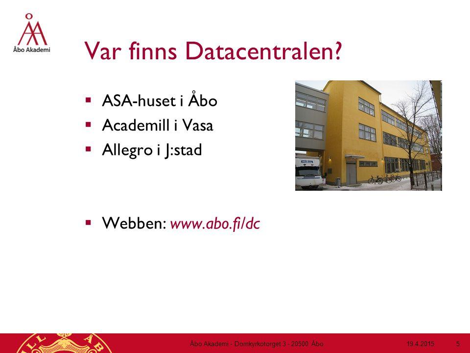 19.4.2015Åbo Akademi - Domkyrkotorget 3 - 20500 Åbo 5 Var finns Datacentralen?  ASA-huset i Åbo  Academill i Vasa  Allegro i J:stad  Webben: www.a