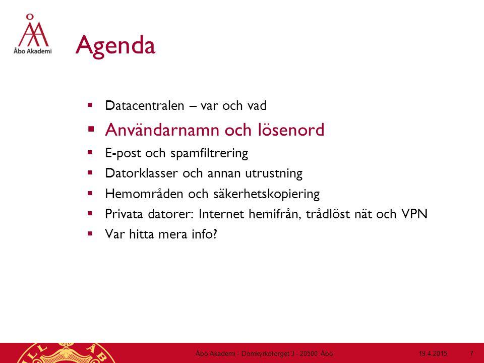 19.4.2015Åbo Akademi - Domkyrkotorget 3 - 20500 Åbo 7 Agenda  Datacentralen – var och vad  Användarnamn och lösenord  E-post och spamfiltrering  D