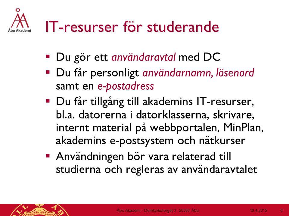 19.4.2015Åbo Akademi - Domkyrkotorget 3 - 20500 Åbo 8 IT-resurser för studerande  Du gör ett användaravtal med DC  Du får personligt användarnamn, l