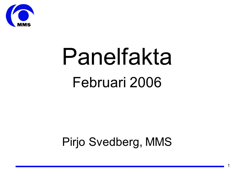1 Panelfakta Februari 2006 Pirjo Svedberg, MMS