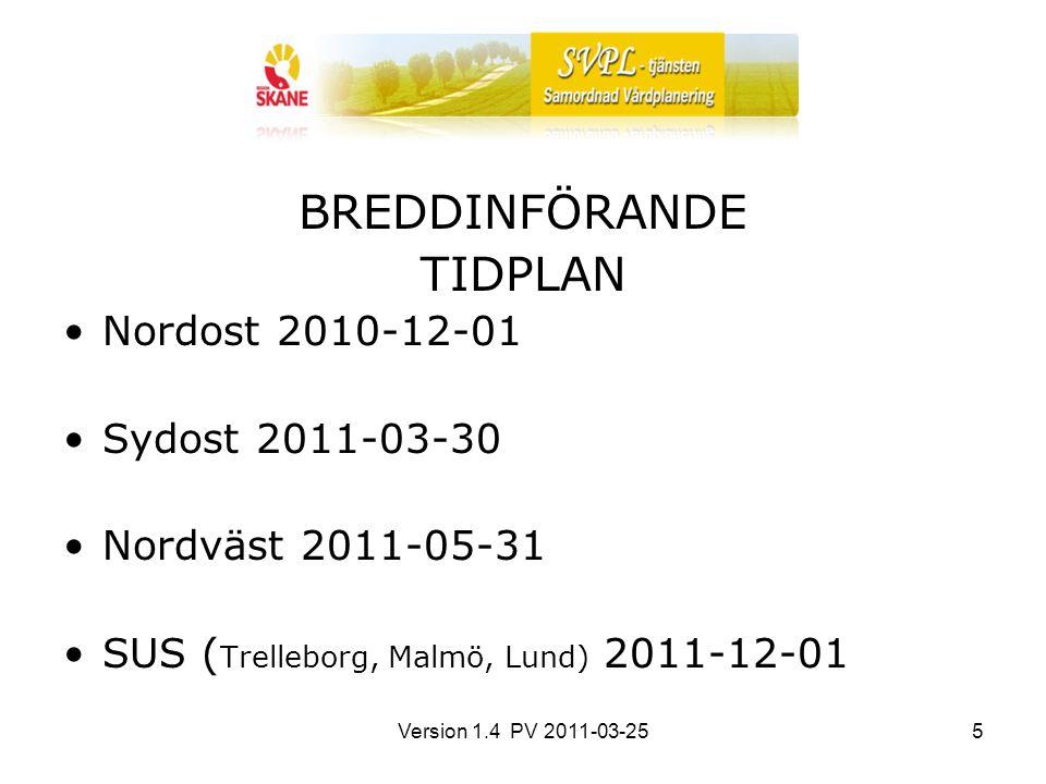 Version 1.4 PV 2011-03-255 BREDDINFÖRANDE TIDPLAN Nordost 2010-12-01 Sydost 2011-03-30 Nordväst 2011-05-31 SUS ( Trelleborg, Malmö, Lund) 2011-12-01