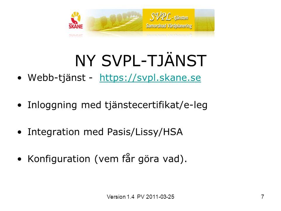 Version 1.4 PV 2011-03-257 NY SVPL-TJÄNST Webb-tjänst - https://svpl.skane.sehttps://svpl.skane.se Inloggning med tjänstecertifikat/e-leg Integration med Pasis/Lissy/HSA Konfiguration (vem får göra vad).