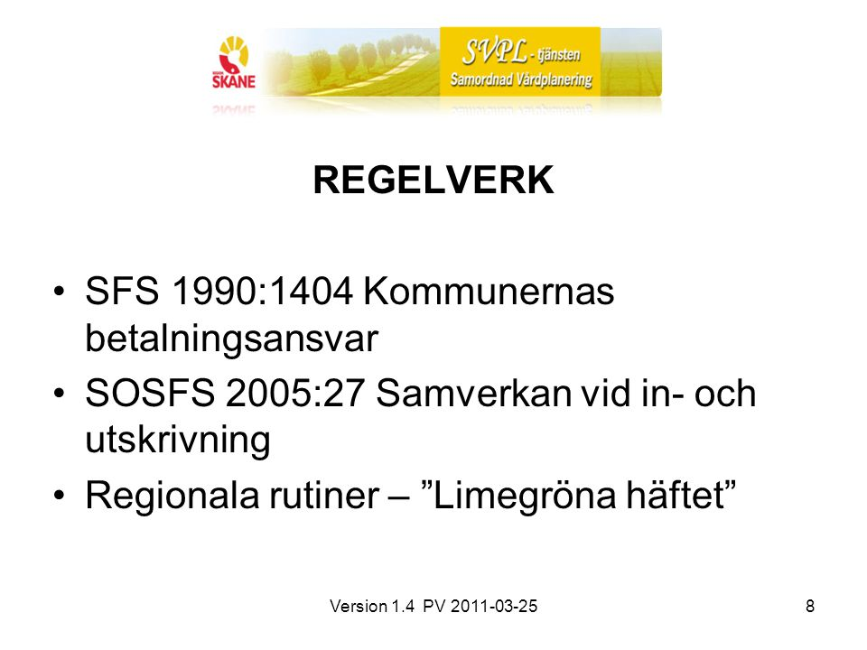 Version 1.4 PV 2011-03-258 REGELVERK SFS 1990:1404 Kommunernas betalningsansvar SOSFS 2005:27 Samverkan vid in- och utskrivning Regionala rutiner – Limegröna häftet