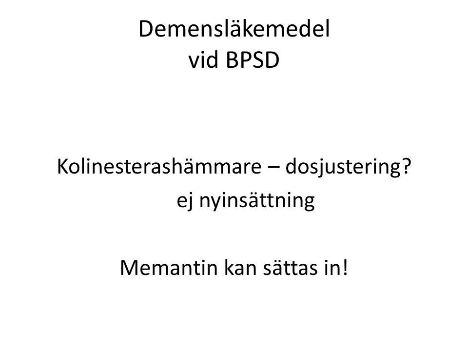 Demensläkemedel vid BPSD Kolinesterashämmare – dosjustering? ej nyinsättning Memantin kan sättas in!