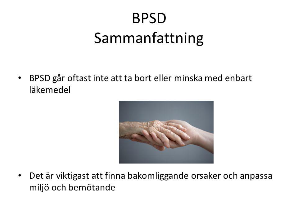 BPSD Sammanfattning BPSD går oftast inte att ta bort eller minska med enbart läkemedel Det är viktigast att finna bakomliggande orsaker och anpassa mi
