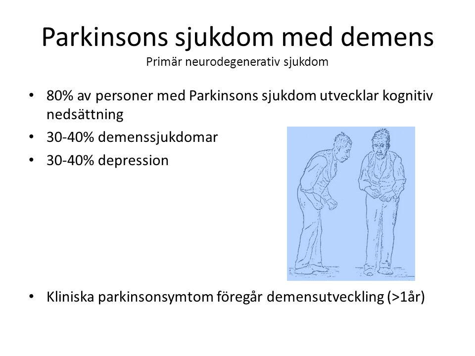 Parkinsons sjukdom med demens Primär neurodegenerativ sjukdom 80% av personer med Parkinsons sjukdom utvecklar kognitiv nedsättning 30-40% demenssjukd