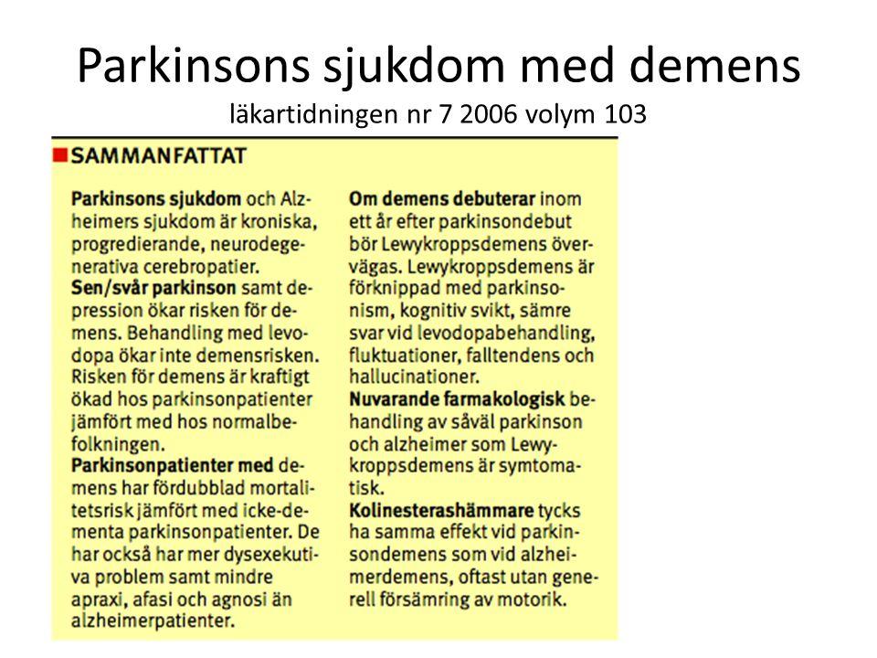 Lewybody demens primär neurodegenerativ sjukdom Parkinsonism ---------------------------------------------------------------------------------- Demens DopaminbristAcetylcholinbrist Parkinsons sjukdom Utan demens Parkinsons sjukdom Utan demens Alzheimers sjukdom Utan Parkinsonism Alzheimers sjukdom Utan Parkinsonism Lewy Body demens Parkinsons sjukdom med demens Lewy Body demens Parkinsons sjukdom med demens Lewybody-sjukdom (Alfasunuklein) Lewybody-sjukdom (Alfasunuklein) Lewybodyvariant av Alzheimers sjukdom Lewybodyvariant av Alzheimers sjukdom Brist på Acetylcholin!