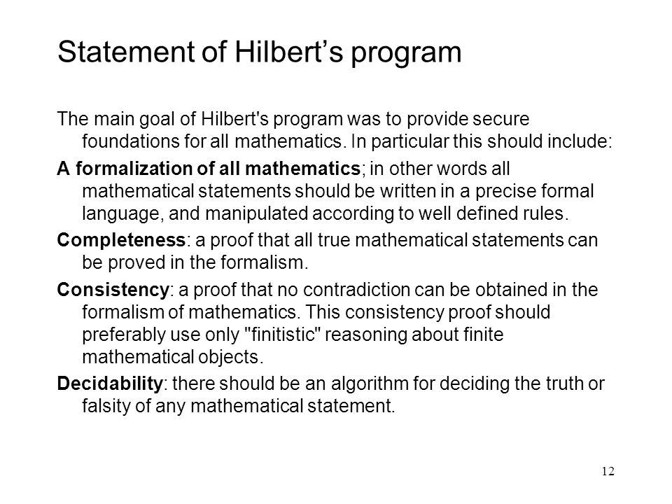 The main goal of Hilbert s program was to provide secure foundations for all mathematics.