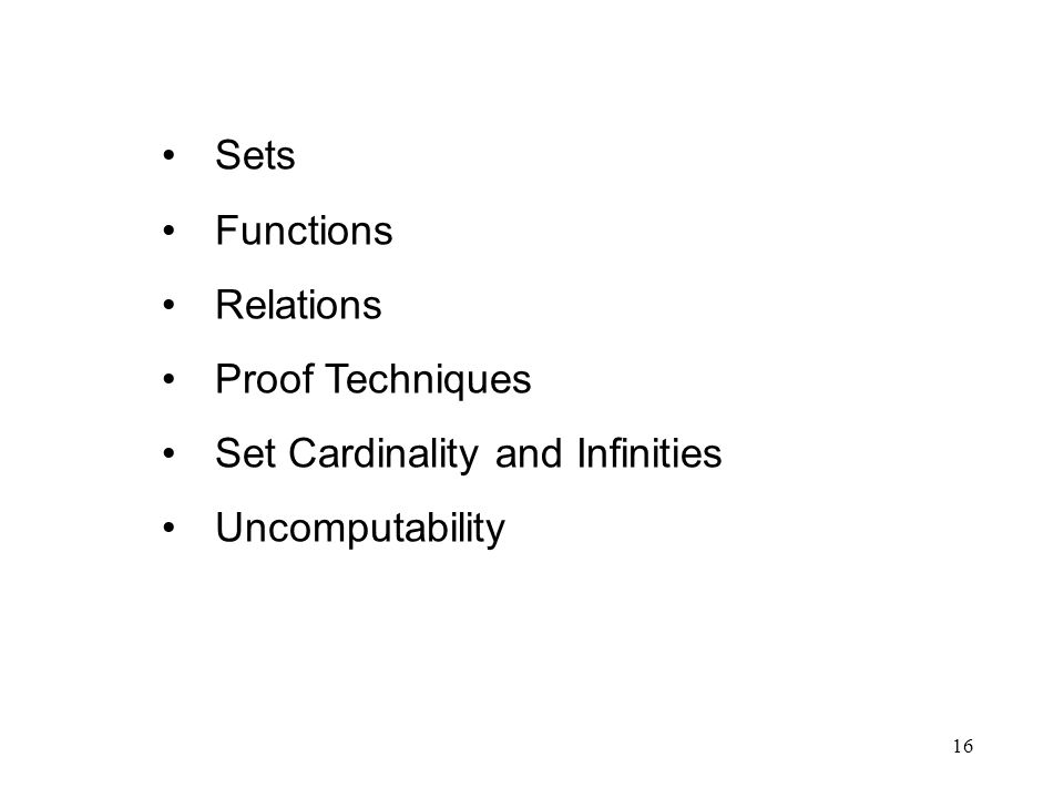 16 Sets Functions Relations Proof Techniques Set Cardinality and Infinities Uncomputability