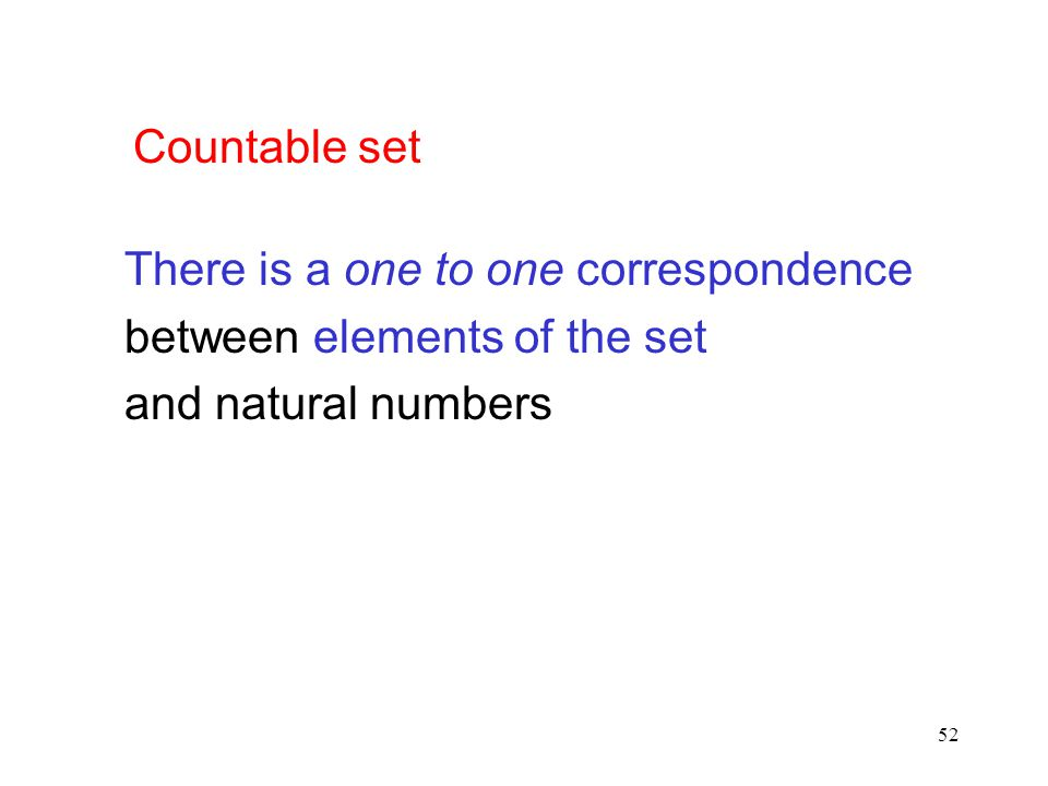 52 Countable set There is a one to one correspondence between elements of the set and natural numbers