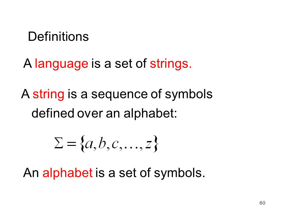 60 defined over an alphabet: Definitions A language is a set of strings.