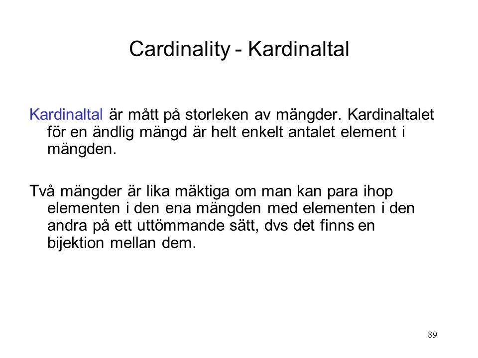 89 Cardinality - Kardinaltal Kardinaltal är mått på storleken av mängder. Kardinaltalet för en ändlig mängd är helt enkelt antalet element i mängden.