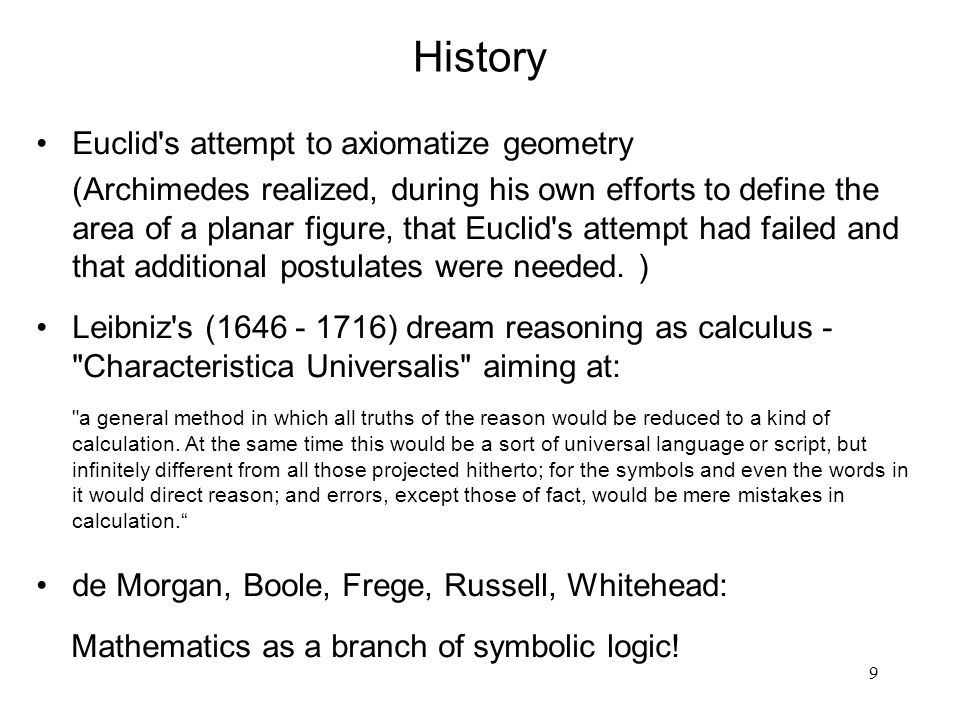 10 1900 Hilberts program for axiomatization of mathematics, redefined proof to become a completely rigorous notion, totally different from the psycho/sociological A proof is something that convinces other mathematicians. He confirms the prediction Leibniz made, that the symbols would direct reason 1880 -1936 first programming languages 1931 Gödels incompleteness theorems 1936 Turing maschine (showed to be equivalent with recursive functions).