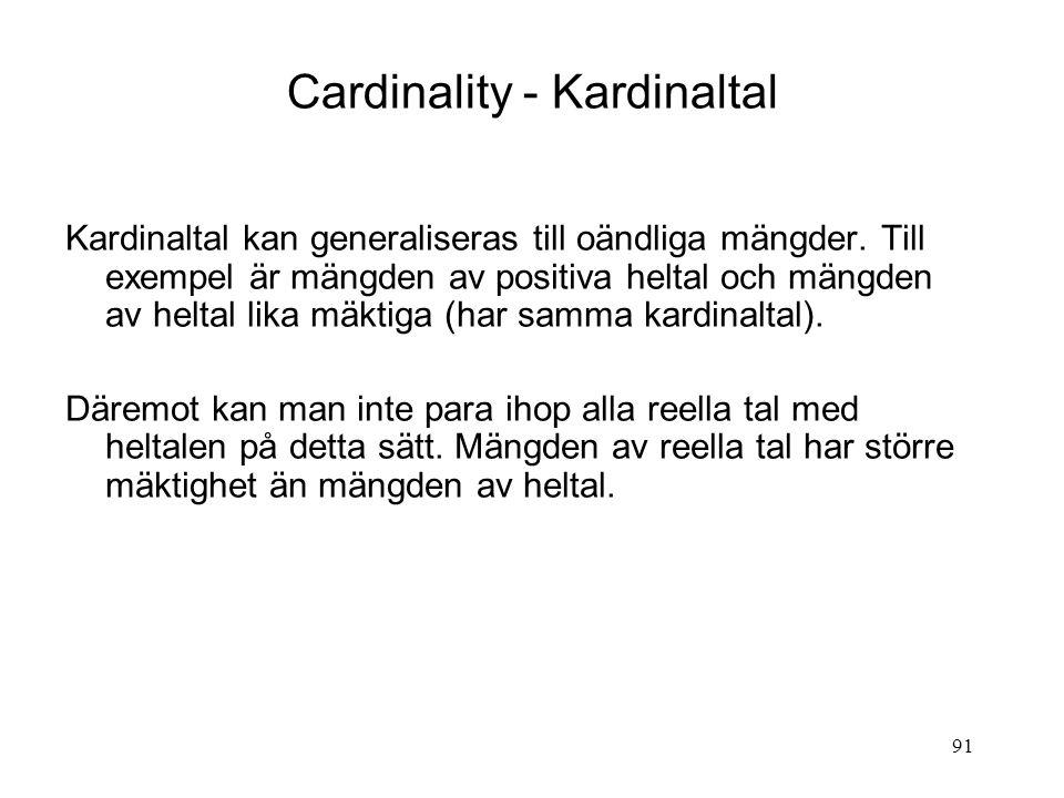91 Cardinality - Kardinaltal Kardinaltal kan generaliseras till oändliga mängder. Till exempel är mängden av positiva heltal och mängden av heltal lik