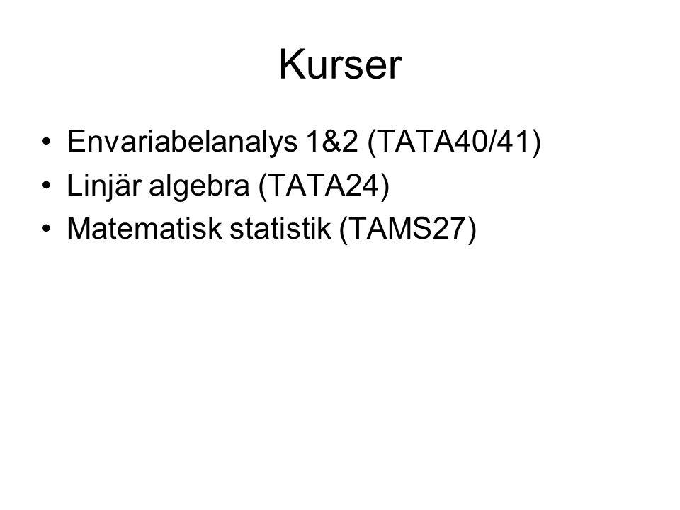 Kurser Envariabelanalys 1&2 (TATA40/41) Linjär algebra (TATA24) Matematisk statistik (TAMS27)