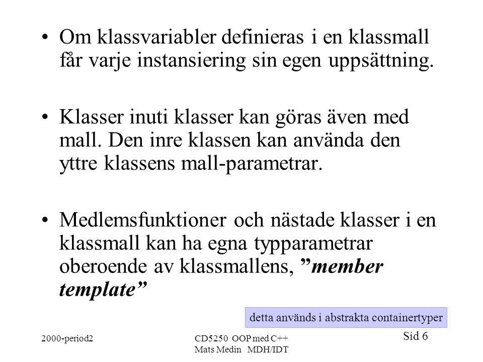 Sid 6 2000-period2CD5250 OOP med C++ Mats Medin MDH/IDT Om klassvariabler definieras i en klassmall får varje instansiering sin egen uppsättning.