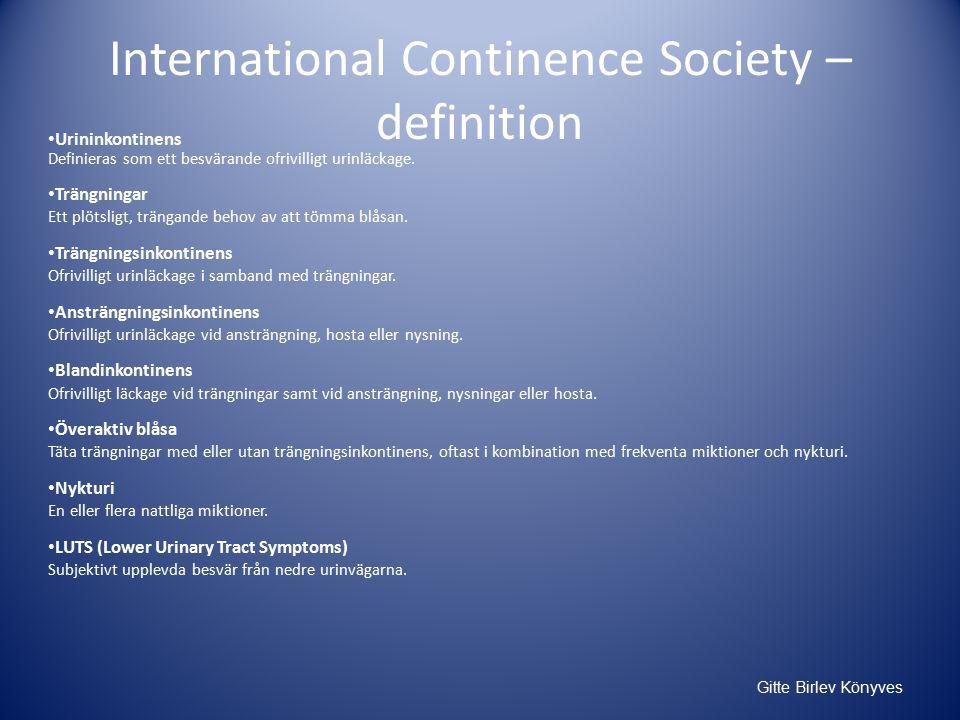 International Continence Society – definition Urininkontinens Definieras som ett besvärande ofrivilligt urinläckage.