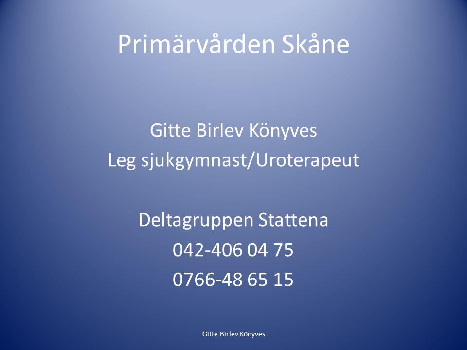 Primärvården Skåne Gitte Birlev Könyves Leg sjukgymnast/Uroterapeut Deltagruppen Stattena 042-406 04 75 0766-48 65 15 Gitte Birlev Könyves