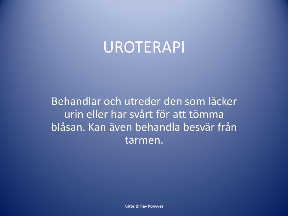 UROTERAPI Behandlar och utreder den som läcker urin eller har svårt för att tömma blåsan.
