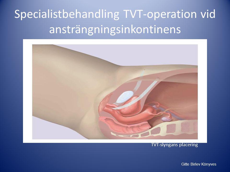 Gitte Birlev Könyves TVT-slyngans placering Specialistbehandling TVT-operation vid ansträngningsinkontinens