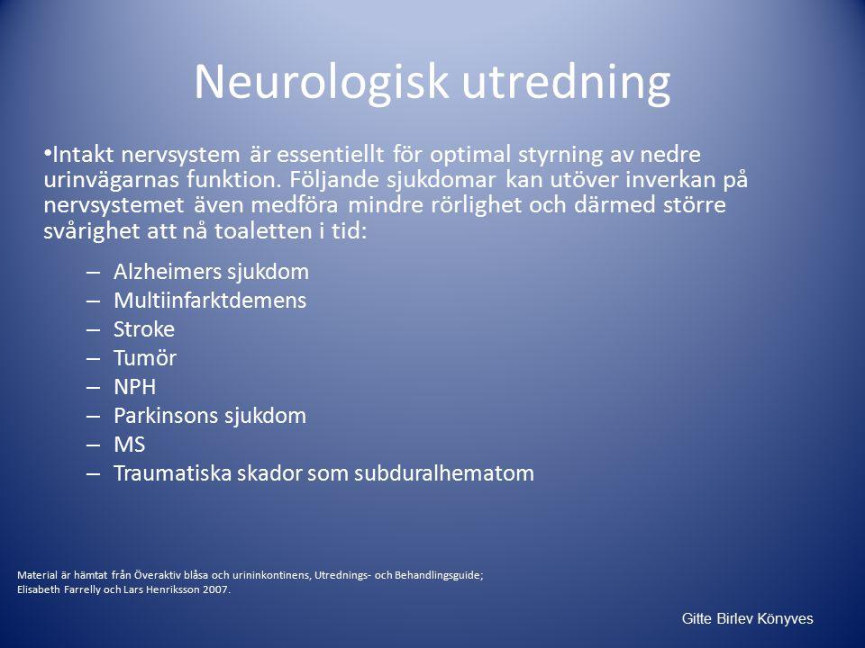 Gitte Birlev Könyves Neurologisk utredning Intakt nervsystem är essentiellt för optimal styrning av nedre urinvägarnas funktion.