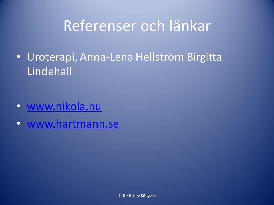 Referenser och länkar Uroterapi, Anna-Lena Hellström Birgitta Lindehall www.nikola.nu www.hartmann.se Gitte Birlev Könyves