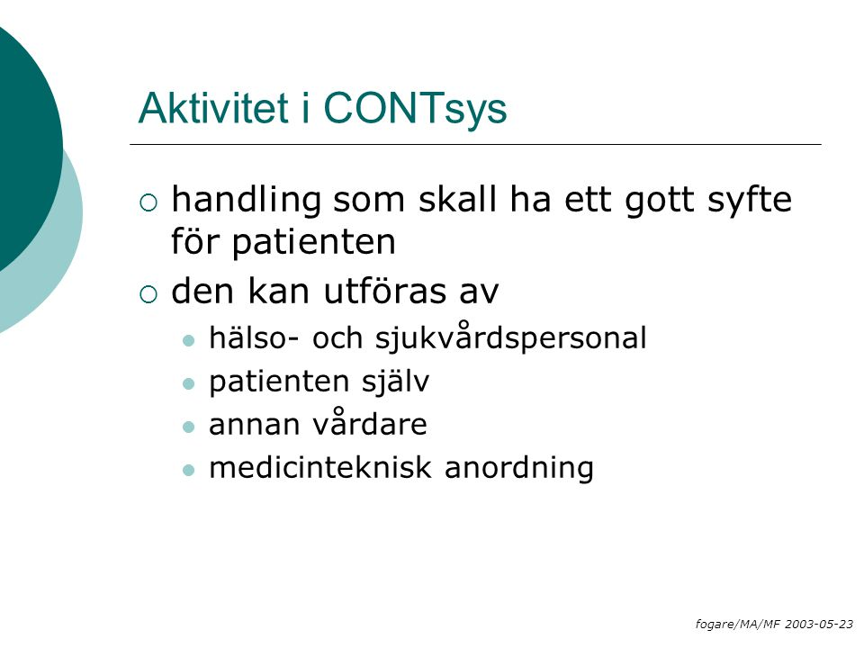 Aktivitet i CONTsys  handling som skall ha ett gott syfte för patienten  den kan utföras av hälso- och sjukvårdspersonal patienten själv annan vårda