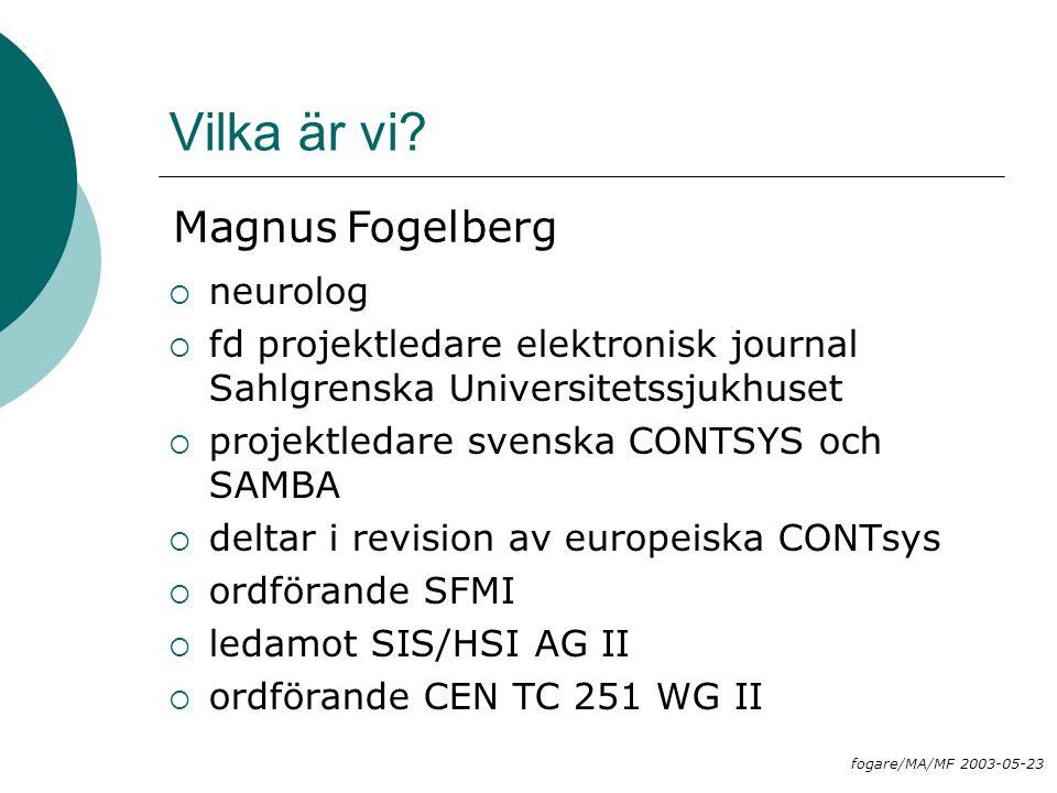 Maria Areblad Vilka är vi?  neurolog  fd projektledare elektronisk journal Sahlgrenska Universitetssjukhuset  projektledare svenska CONTSYS och SAM